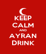 KEEP CALM AND AYRAN DRINK - Personalised Poster A4 size