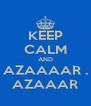 KEEP CALM AND AZAAAAR . AZAAAR - Personalised Poster A4 size