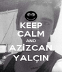 KEEP CALM AND AZİZCAN YALÇIN - Personalised Poster A4 size