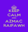 KEEP CALM AND AZMAC RAIFAWH - Personalised Poster A4 size