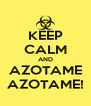 KEEP CALM AND AZOTAME AZOTAME! - Personalised Poster A4 size