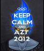 KEEP CALM AND AZT  2012 - Personalised Poster A4 size