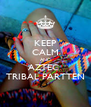 KEEP CALM AND AZTEC  TRIBAL PARTTEN - Personalised Poster A4 size