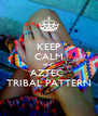 KEEP CALM AND AZTEC  TRIBAL PATTERN - Personalised Poster A4 size