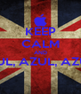 KEEP CALM AND AZUL, AZUL, AZUL !  - Personalised Poster A4 size
