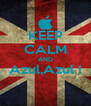 KEEP CALM AND Azul,Azul !  - Personalised Poster A4 size
