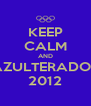KEEP CALM AND AZULTERADOS 2012 - Personalised Poster A4 size