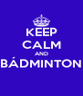 KEEP CALM AND BÁDMINTON  - Personalised Poster A4 size
