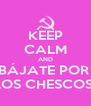 KEEP CALM AND BÁJATE POR  LOS CHESCOS  - Personalised Poster A4 size