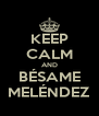 KEEP CALM AND BÉSAME MELÉNDEZ - Personalised Poster A4 size