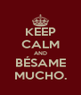 KEEP CALM AND BÉSAME MUCHO. - Personalised Poster A4 size