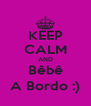 KEEP CALM AND Bêbê A Bordo :) - Personalised Poster A4 size