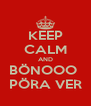 KEEP CALM AND BÖNOOO  PÖRA VER - Personalised Poster A4 size