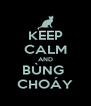 KEEP CALM AND BÙNG  CHOÁY - Personalised Poster A4 size