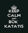 KEEP CALM AND BŪK  KATATIS - Personalised Poster A4 size