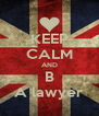 KEEP CALM AND B A lawyer - Personalised Poster A4 size