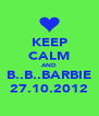 KEEP CALM AND B..B..BARBIE 27.10.2012 - Personalised Poster A4 size