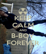 KEEP CALM AND B-BOY FOREVER - Personalised Poster A4 size