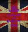 KEEP CALM AND B-BOY ON - Personalised Poster A4 size