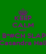KEEP CALM AND   B*#CH SLAP Casandra Hall - Personalised Poster A4 size