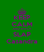 KEEP CALM AND B*#CH SLAP Casandra - Personalised Poster A4 size
