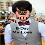 KEEP CALM AND B-Day My Love - Personalised Poster A4 size