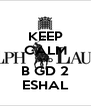 KEEP CALM AND B GD 2 ESHAL - Personalised Poster A4 size