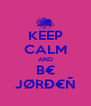 KEEP CALM AND B€ JØRÐ€Ñ - Personalised Poster A4 size