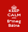 KEEP CALM AND B*meg Bálna - Personalised Poster A4 size