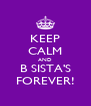 KEEP CALM AND B SISTA'S FOREVER! - Personalised Poster A4 size