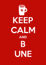 KEEP CALM AND B UNE - Personalised Poster A4 size