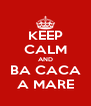 KEEP CALM AND BA CACA A MARE - Personalised Poster A4 size