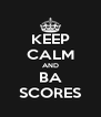 KEEP CALM AND BA SCORES - Personalised Poster A4 size