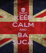 KEEP CALM AND BA SUCA - Personalised Poster A4 size