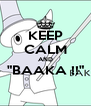 "KEEP CALM AND ""BAAKA !!""  - Personalised Poster A4 size"