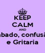 KEEP CALM AND Babado, confusão e Gritaria - Personalised Poster A4 size