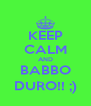 KEEP CALM AND BABBO DURO!! ;) - Personalised Poster A4 size