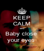 KEEP CALM and Baby close  your eyes  - Personalised Poster A4 size
