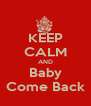 KEEP CALM AND Baby Come Back - Personalised Poster A4 size