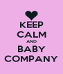 KEEP CALM AND BABY COMPANY - Personalised Poster A4 size