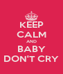 KEEP CALM AND BABY DON'T CRY - Personalised Poster A4 size