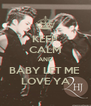 KEEP CALM AND BABY LET ME  LOVE YA - Personalised Poster A4 size