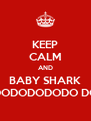KEEP CALM AND BABY SHARK DODODODODO DO - Personalised Poster A4 size