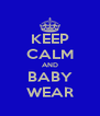 KEEP CALM AND BABY WEAR - Personalised Poster A4 size