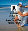 KEEP CALM AND BACHATA  NIGHTS! - Personalised Poster A4 size