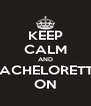 KEEP CALM AND BACHELORETTE ON - Personalised Poster A4 size
