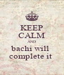 KEEP CALM AND bachi will  complete it  - Personalised Poster A4 size