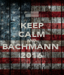 KEEP CALM AND BACHMANN  2016 - Personalised Poster A4 size