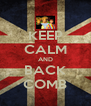 KEEP CALM AND BACK COMB - Personalised Poster A4 size