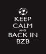 KEEP CALM AND BACK IN BZB - Personalised Poster A4 size